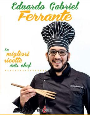 Le migliori ricette dello chef Eduardo Gabriel Ferrante